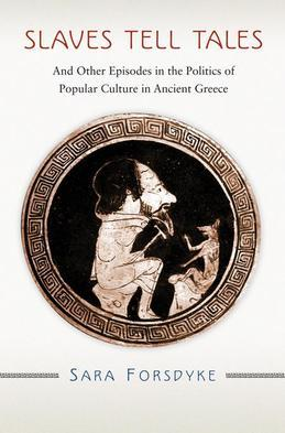 Slaves Tell Tales: And Other Episodes in the Politics of Popular Culture in Ancient Greece