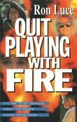 Quit Playing With Fire: It's Time to Get Serious About the Issues Facing Teens Today
