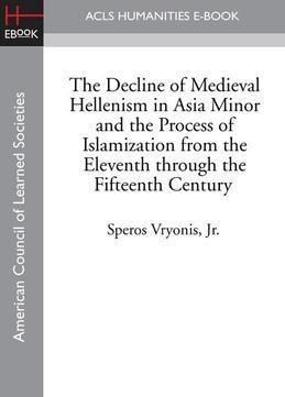 The Decline of Medieval Hellenism in Asia Minor and the Process of Islamization from the Eleventh through the Fifteenth Century