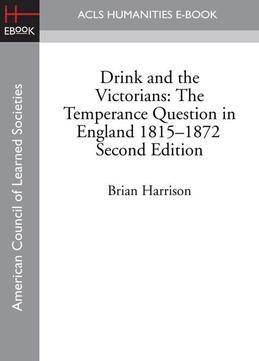 Drink and the Victorians: The Temperance Question in England 1815-1872 Second Edition