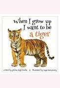 When I Grow Up I Want to be a Tiger