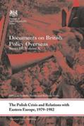 The Polish Crisis and Relations with Eastern Europe, 1979-1982: Documents on British Policy Overseas, Series III, Volume X