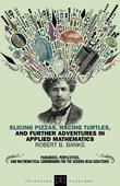 Slicing Pizzas, Racing Turtles, and Further Adventures in Applied Mathematics