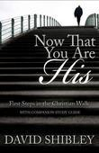 Now That You Are His: First Steps in the Christian Walk