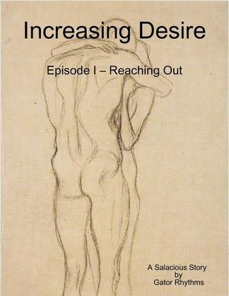 Increasing Desire: Episode I - Reaching Out