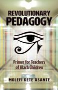 REVOLUTIONARY PEDAGOGY: Primer for Teachers of Black Children