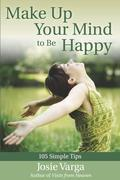 Make Up Your Mind to Be Happy: 105 Simple Tips