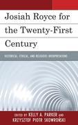 Josiah Royce for the Twenty-first Century: Historical, Ethical, and Religious Interpretations