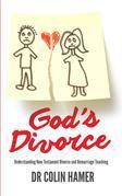 God's Divorce: Understanding New Testament Divorce and Remarriage Teaching