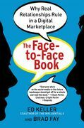 The Face-To-Face Book: Why Real Relationships Rule in a Digital Marketplace