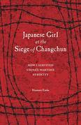 Japanese Girl at the Siege of Changchun: How I Survived China¿s Wartime Atrocity