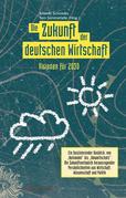 Die Zukunft der deutschen Wirtschaft: Visionen fur 2030