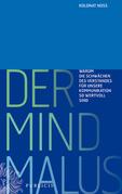Der Mind Malus: Warum die Schwchen des Verstandes fr unsere Kommunikation so wertvoll sind