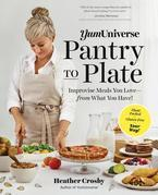 YumUniverse Pantry to Plate: Improvise Meals You Love-from What You Have!-Plant-Packed, Gluten-Free, Your Way!
