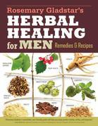 Rosemary Gladstar's Herbal Healing for Men: Remedies and Recipes for Circulation Support, Heart Health, Vitality, Prostate Health, Anxiety Relief, Lon