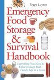 Emergency Food Storage &amp; Survival Handbook: Everything You Need to Know to Keep Your Family Safe in a Crisis
