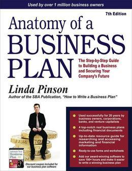 Anatomy of a Business Plan: The Step-by-Step Guide to Building a Business and Securing Your Company's Future
