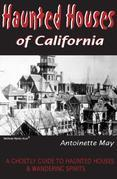 Haunted Houses of California: A Ghostly Guide to Haunted Houses and Wandering Spirits