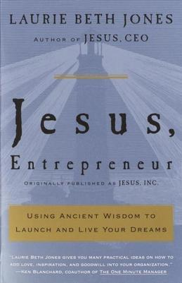 Jesus, Entrepreneur: Using Ancient Wisdom to Launch and Live Your Dreams