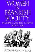 Women in Frankish Society: Marriage and the Cloister, 500 to 900