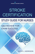 Stroke Certification Study Guide for Nurses: Q&A Review for Exam Success
