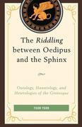The Riddling between Oedipus and the Sphinx: Ontology, Hauntology, and Heterologies of the Grotesque