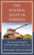 The Suicidal State in Somalia: The Rise and Fall of the Siad Barre Regime, 1969-1991