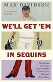 We'll Get 'em in Sequins: Manliness, Yorkshire Cricket and the Century That Changed Everything