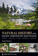 Natural History of the Pacific Northwest Mountains: Timber Press Field Guide