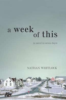 A Week of This: A Novel in Seven Days