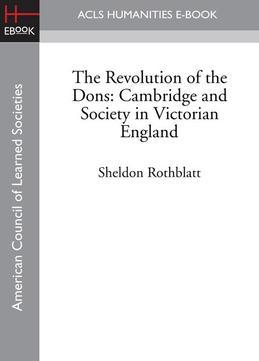 The Revolution of the Dons: Cambridge and Society in Victorian England