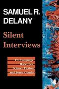 Silent Interviews: On Language, Race, Sex, Science Fiction, and Some Comics-A Collection of Written Interviews