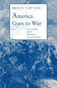 America Goes to War: The Civil War and Its Meaning in American Culture