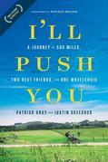 I'll Push You: A Journey of 500 Miles, Two Best Friends, and One Wheelchair