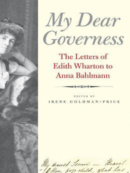 My Dear Governess: The Letters of Edith Wharton to Anna Bahlmann