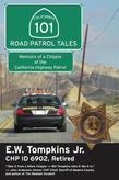 101 Road Patrol Tales: Memoirs of a Chippie of the California Highway Patrol