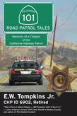 101 Road Patrol Tales: Memoirs of a Chippie of the California Highway Patrol