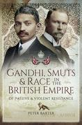 Gandhi, Smuts and Race in the British Empire: Of Passive and Violent Resistance