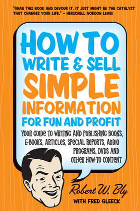 How to Write & Sell Simple Information for Fun and Profit: Your Guide to Writing and Publishing Books, E-Books, Articles, Special Reports, Audio Progr