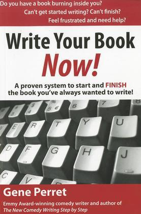Write Your Book Now!: A Proven System to Start and FINISH the Book You've Always Wanted to Write