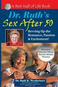 Dr. Ruth's Sex After 50: Revving up the Romance, Passion &amp; Excitement!