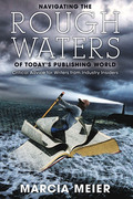 Navigating the Rough Waters of Today's Publishing World: Critical Advice for Writers from Industry Insiders