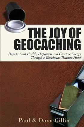 The Joy of Geocaching: How to Find Health, Happiness and Creative Energy Through a Worldwide Treasure Hunt