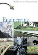 Engineering the City: How Infrastructure Works