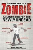 So Now You're a Zombie: A Handbook for the Newly Undead
