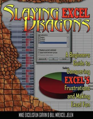 Slaying Excel Dragons: A Beginners Guide to Conquering Excel's Frustrations and Making Excel Fun