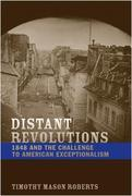 Distant Revolutions: 1848 and the Challenge to American Exceptionalism