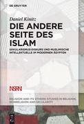Die andere Seite des Islam: Säkularismus-Diskurs und muslimische Intellektuelle im modernen Ägypten
