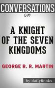 A Knight of the Seven Kingdoms: by George R. R. Martin??????? | Conversation Starters