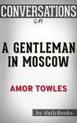 A Gentleman in Moscow: A Novel by Amor Towles | Conversation Starters